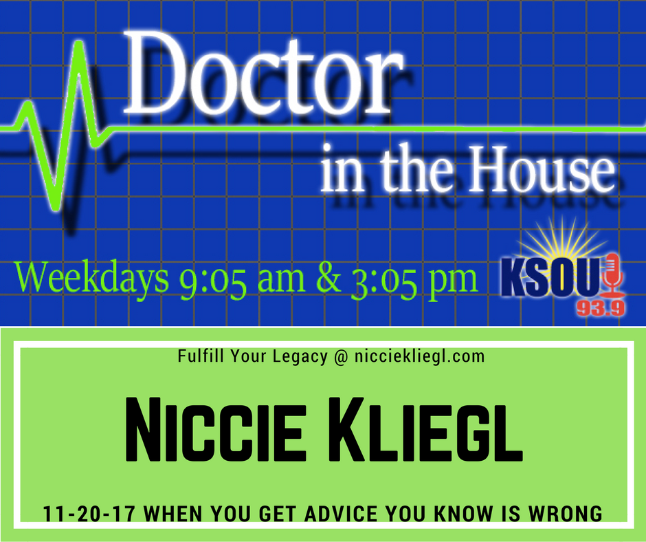 Dr in the house, Niccie Kliegl Bad Advice from others