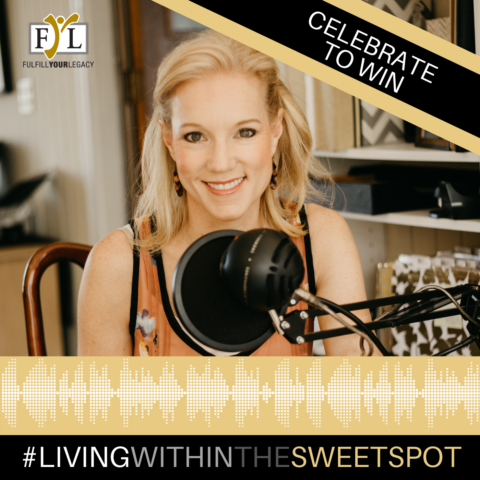 Living within the Sweet Spot Podcast - Celebrate to Win